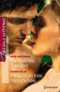 Kate Hoffmann et Karen Foley - Fantasmes irlandais - Protection très rapprochée....