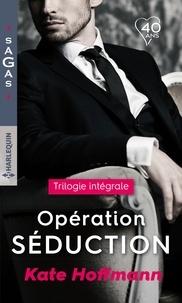 """Kate Hoffmann - Intégrale """"Opération séduction"""" - Invitation sensuelle - Au rendez-vous du plaisir - Les rêves d'Angela."""