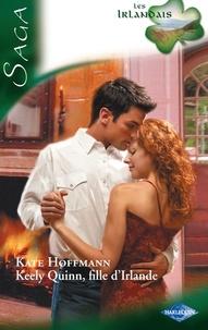 Kate Hoffmann - Keely Quinn, fille d'Irlande - Saga Les irlandais, tome 4.