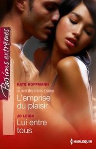 Kate Hoffmann et Jo Leigh - L'emprise du plaisir - Lui entre tous - Série Le défi des frères Quinn, vol. 4.