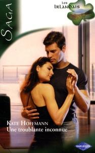 Kate Hoffmann - Les Irlandais Tome 3 : Une troublante inconnue.