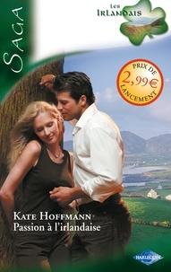 Kate Hoffmann - Passion à l'irlandaise - Saga Les irlandais, tome 1.