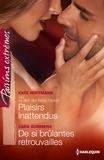 Kate Hoffmann et Cara Summers - Plaisirs inattendus - De si brûlantes retrouvailles - Série Le défi des frères Quinn, vol. 1.
