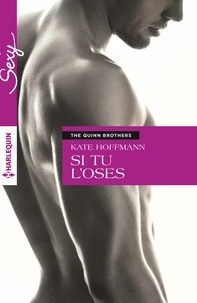 Kate Hoffmann - Si tu l'oses - T3 - The Quinn Brothers.