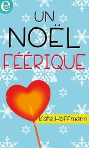 Kate Hoffmann - Un Noël féérique.