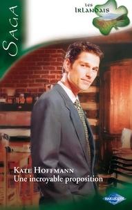 Kate Hoffmann - Une incroyable proposition - Saga Les irlandais, tome 7.