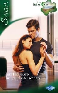 Kate Hoffmann - Une troublante inconnue - Saga Les irlandais, tome 3.