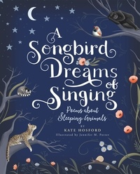 Kate Hosford et Jennifer M. Potter - A Songbird Dreams of Singing - Poems about Sleeping Animals.