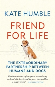 Kate Humble - Friend for Life - The extraordinary partnership between humans and dogs.
