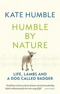 Kate Humble - Humble by Nature - Life, lambs and a dog called Badger.