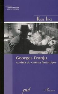 Kate Ince - Georges Franju - Au-delà du cinéma fantastique.