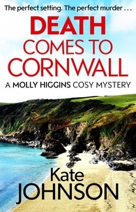 Kate Johnson - Death Comes to Cornwall - A gripping and escapist cosy mystery.