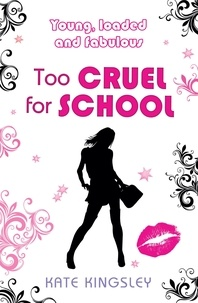 Kate Kingsley - Too Cruel for School: Young, Loaded and Fabulous - Young, Loaded & Fabulous: Book Four.