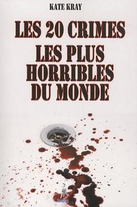 Kate Kray - Les 20 crimes les plus horribles du monde.