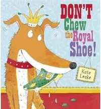 Kate Leake - Don't Chew the Royal Shoe!.