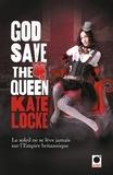Kate Locke - God save the Queen - Le Soleil ne se lève jamais sur l'Empire britannique.