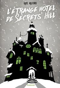 Kate Milford - L'étrange hôtel de Secrets' Hill.