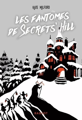Kate Milford - Les fantômes de Secrets' Hill.