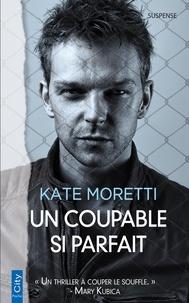 Kate Moretti - Un coupable si parfait.