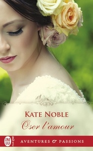Kate Noble - Oser l'amour.