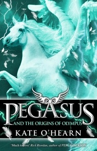 Kate O'Hearn - Pegasus and the Origins of Olympus - Book 4.