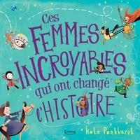 Kate Pankhurst - Ces femmes incroyables qui ont changé l'histoire.