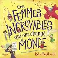 Kate Pankhurst - Ces femmes incroyables qui ont changé le monde.