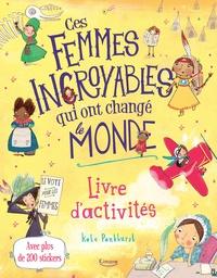 Kate Pankhurst - Ces femmes incroyables qui ont changé le monde - Livre d'activités.