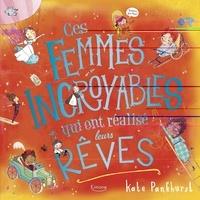 Kate Pankhurst - Ces femmes incroyables qui ont réalisé leurs rêves.