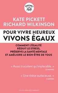Kate Pickett et Richard Wilkinson - Pour vivre heureux, vivons égaux ! - Comment l'égalité réduit le stress, préserve la santé mentale et améliore le bien-être de tous.