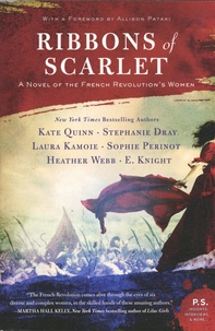 Kate Quinn et Stephanie Dray - Ribbons of Scarlet - A Novel of the French Revolution's Women.