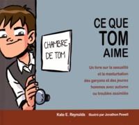 Kate Reynolds - Ce que Tom aime - Un livre sur la sexualité et la masturbation des garçons et des jeunes hommes avec autisme ou troubles assimilés.