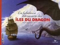 Kate Scarborough et Martin Maniez - La fabuleuse découverte des îles du Dragon.