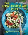 Kate Scarlata et Dede Wilson - The Low-FODMAP Diet Step by Step - A Personalized Plan to Relieve the Symptoms of IBS and Other Digestive Disorders--with More Than 130 Deliciously Satisfying Recipes.