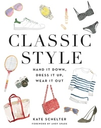 Kate Schelter et Andy Spade - Classic Style - Hand It Down, Dress It Up, Wear It Out.