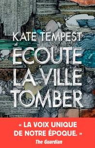 Kate Tempest - Ecoute la ville tomber.