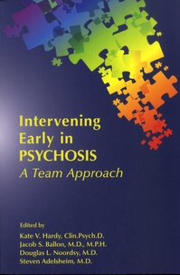Kate V. Hardy et Jacob S. Ballon - Intervening Early in Psychosis - A Team Approach.