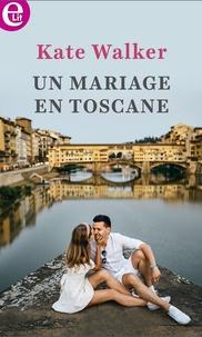 Kate Walker - Un mariage en Toscane.