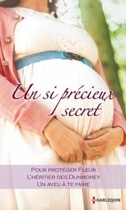 Kate Walker et Anne McAllister - Un si précieux secret - Pour protéger Fleur - L'héritier des Dunmorey - Un aveu à te faire.