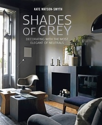 Kate Watson-Smyth - Shades of Grey - Decorating with the most elegant of neutrals.