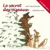 Kate Westerlund et Feridun Oral - Le secret des oiseaux.
