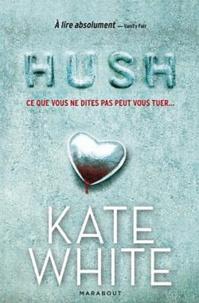 Kate White - Hush - Ce que vous ne dites pas peut vous tuer.