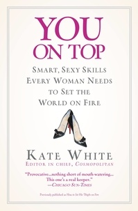 Kate White - You On Top - Smart, Sexy Skills Every Woman Needs to Set the World on Fire.