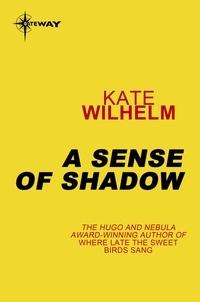 Kate Wilhelm - A Sense of Shadow.