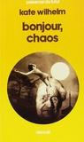 Kate Wilhelm - Bonjour, chaos.