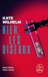 Kate Wilhelm - Hier, les oiseaux.