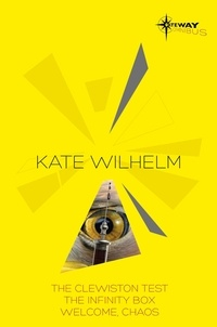 Kate Wilhelm - Kate Wilhelm SF Gateway Omnibus - The Clewiston Test, The Infinity Box, Welcome, Chaos.