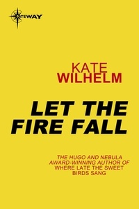 Kate Wilhelm - Let the Fire Fall.
