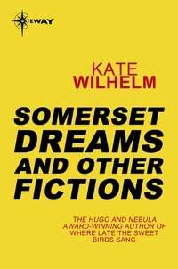 Kate Wilhelm - Somerset Dreams and Other Fictions.