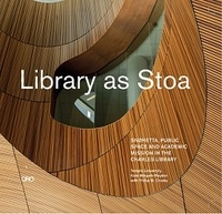 Kate Wingert-Playdon - Library as Stoa - Public space and academic mission in Snohetta's Charles Library.